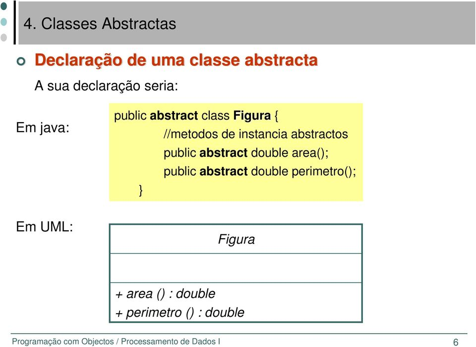 double area(); public abstract double perimetro(); Em UML: Figura + area () :