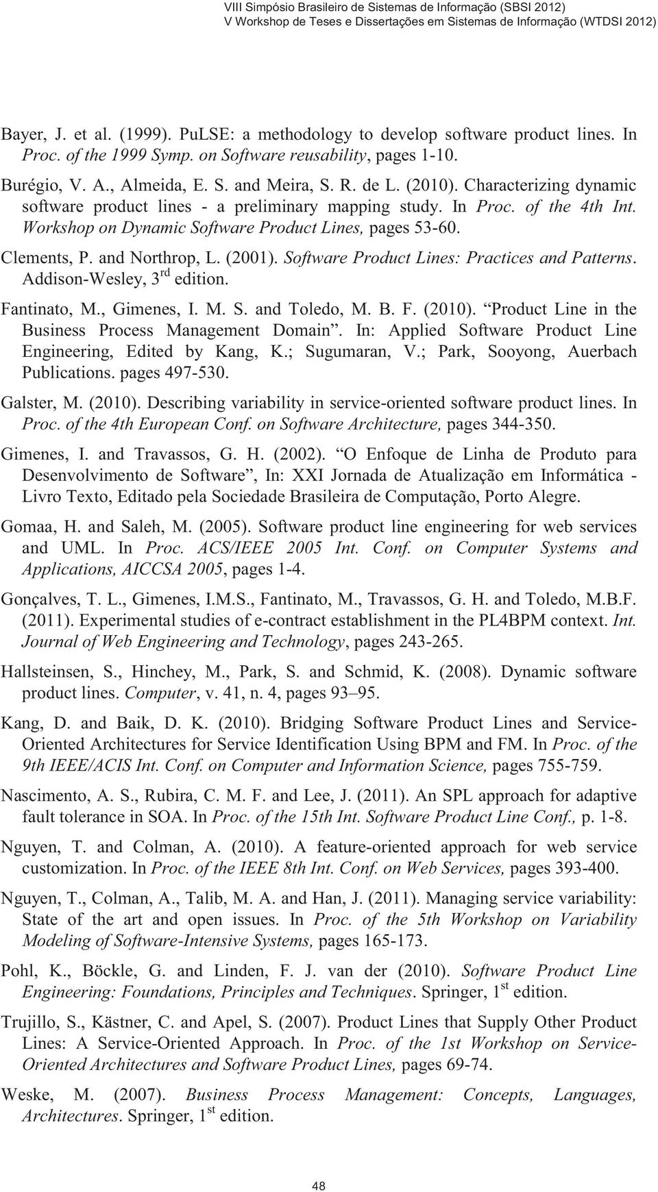 (2001). Software Product Lines: Practices and Patterns. Addison-Wesley, 3 rd edition. Fantinato, M., Gimenes, I. M. S. and Toledo, M. B. F. (2010).