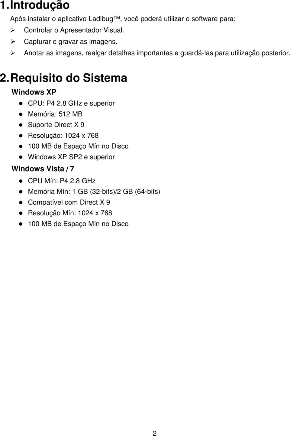 Requisito do Sistema Windows XP CPU: P4 2.