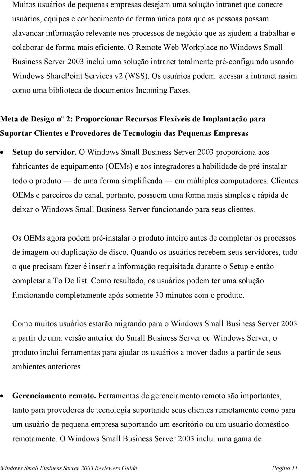 O Remote Web Workplace no Windows Small Business Server 2003 inclui uma solução intranet totalmente pré-configurada usando Windows SharePoint Services v2 (WSS).