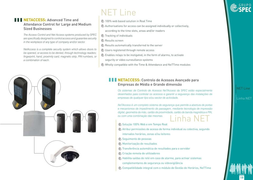 NetAccess is a complete security system which allows doors to be opened, or access to be denied, through technology readers; fingerprint, hand, proximity card, magnetic strip, PIN numbers, or a