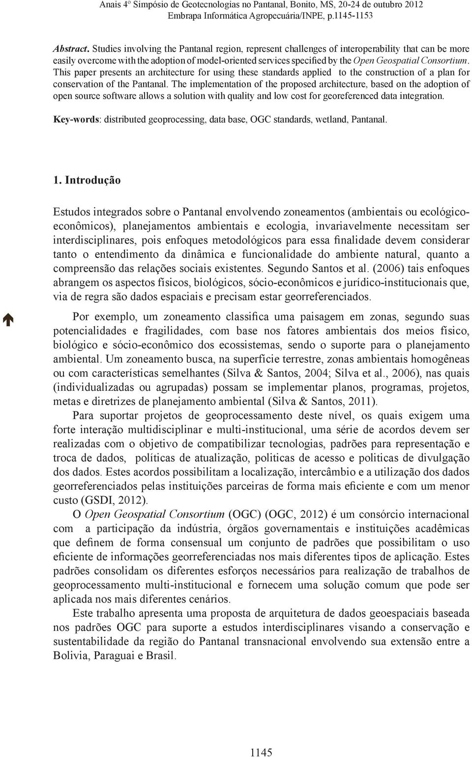 Consortium. This paper presents an architecture for using these standards applied to the construction of a plan for conservation of the Pantanal.