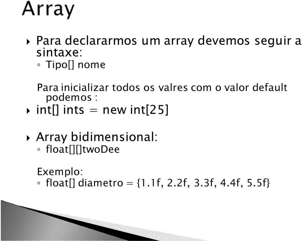 podemos : int[] ints = new int[25] Array bidimensional: