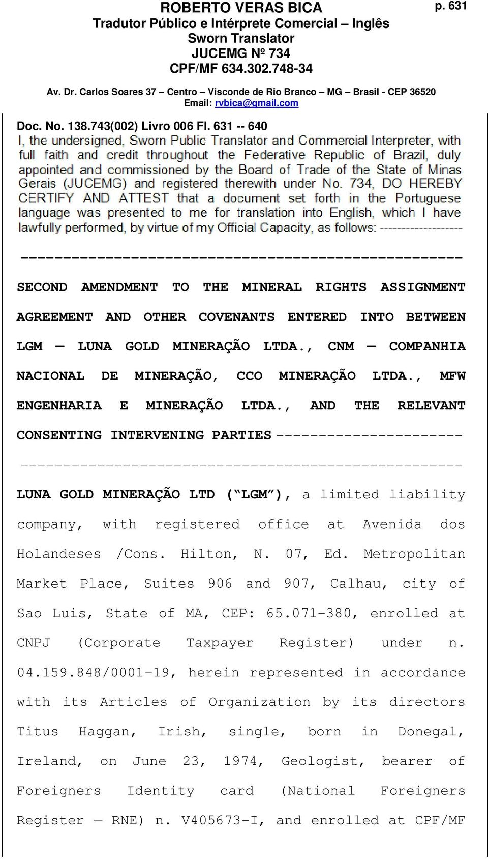 , AND THE RELEVANT CONSENTING INTERVENING PARTIES ---------------------- LUNA GOLD MINERAÇÃO LTD ( LGM ), a limited liability company, with registered office at Avenida dos Holandeses /Cons.