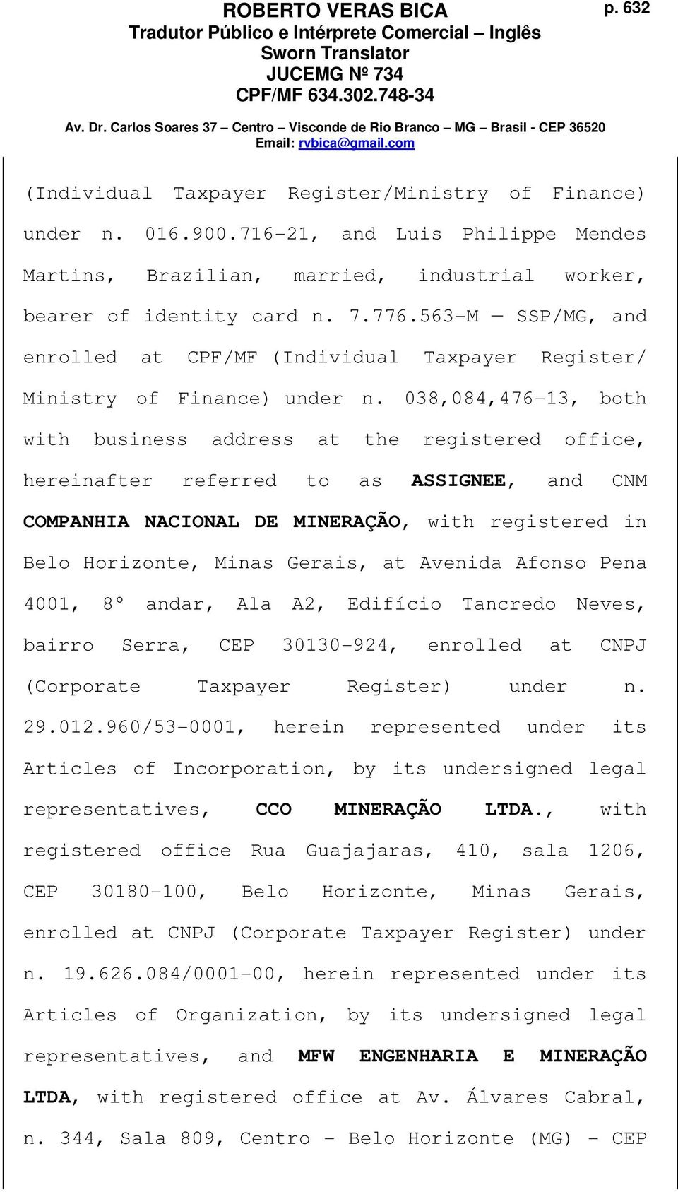 038,084,476-13, both with business address at the registered office, hereinafter referred to as ASSIGNEE, and CNM COMPANHIA NACIONAL DE MINERAÇÃO, with registered in Belo Horizonte, Minas Gerais, at