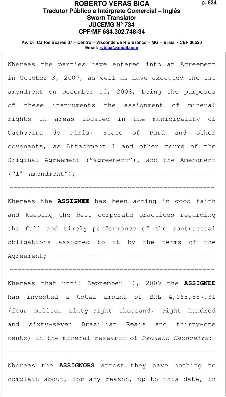Amendment ( 1 st Amendment ); ----------------------------------- Whereas the ASSIGNEE has been acting in good faith and keeping the best corporate practices regarding the full and timely performance