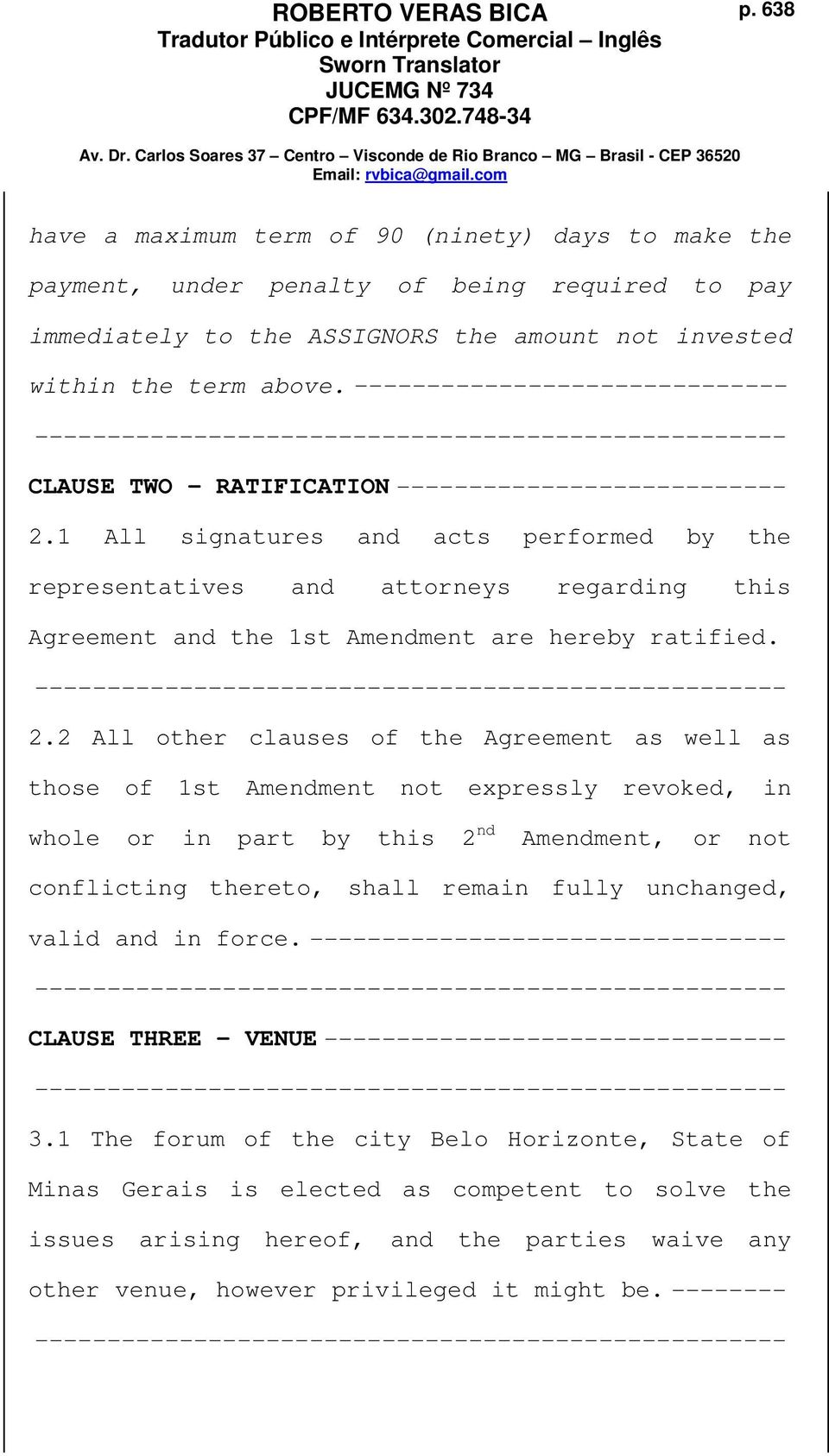 1 All signatures and acts performed by the representatives and attorneys regarding this Agreement and the 1st Amendment are hereby ratified. 2.