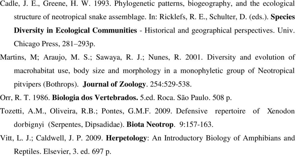 Diversity and evolution of macrohabitat use, body size and morphology in a monophyletic group of Neotropical pitvipers (Bothrops). Journal of Zoology. 254:529-538. Orr, R. T. 1986.