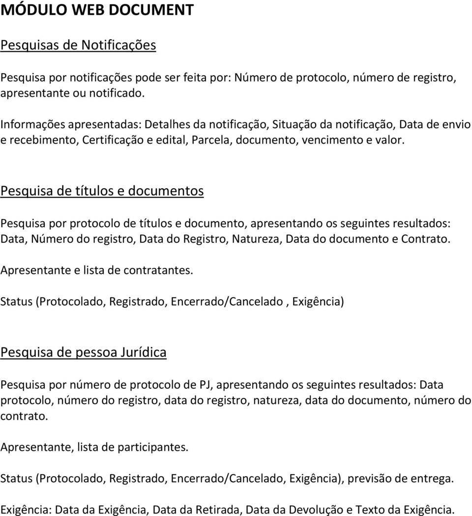 Pesquisa de títulos e documentos Pesquisa por protocolo de títulos e documento, apresentando os seguintes resultados: Data, Número do registro, Data do Registro, Natureza, Data do documento e