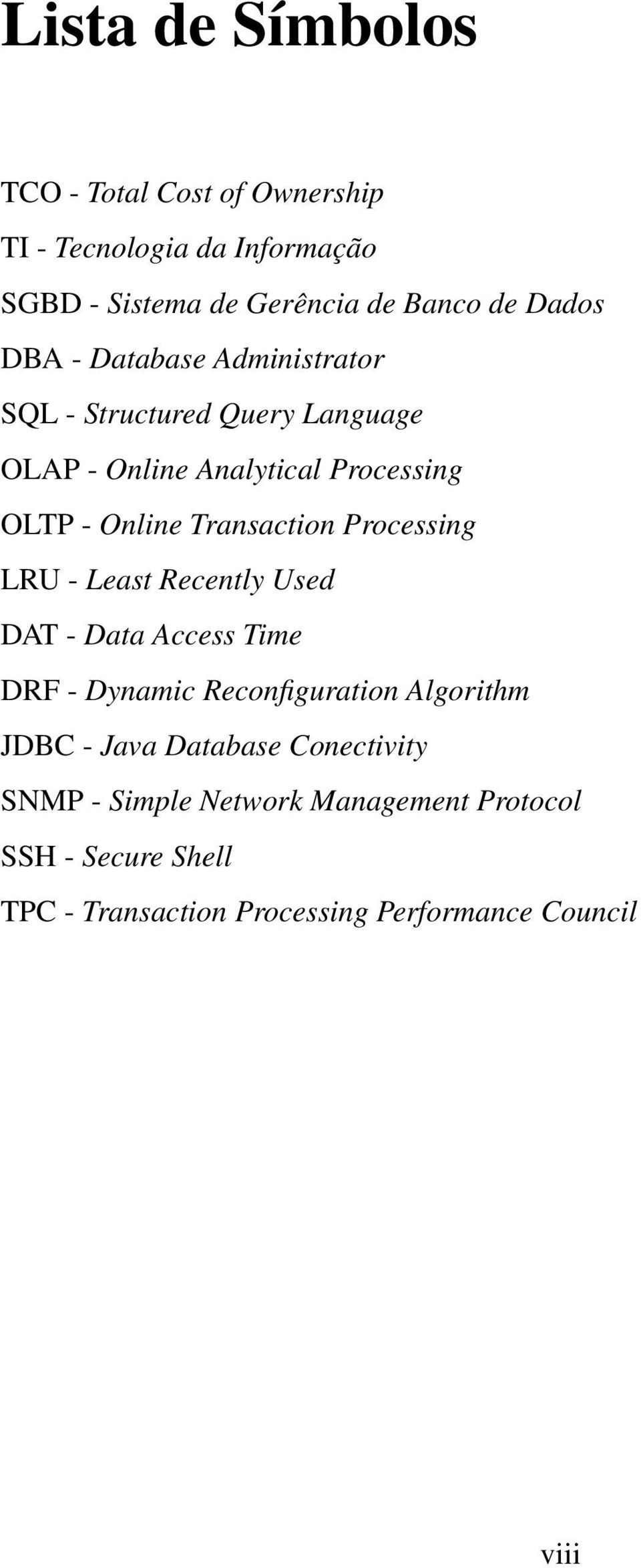 Processing LRU - Least Recently Used DAT - Data Access Time DRF - Dynamic Reconfiguration Algorithm JDBC - Java Database