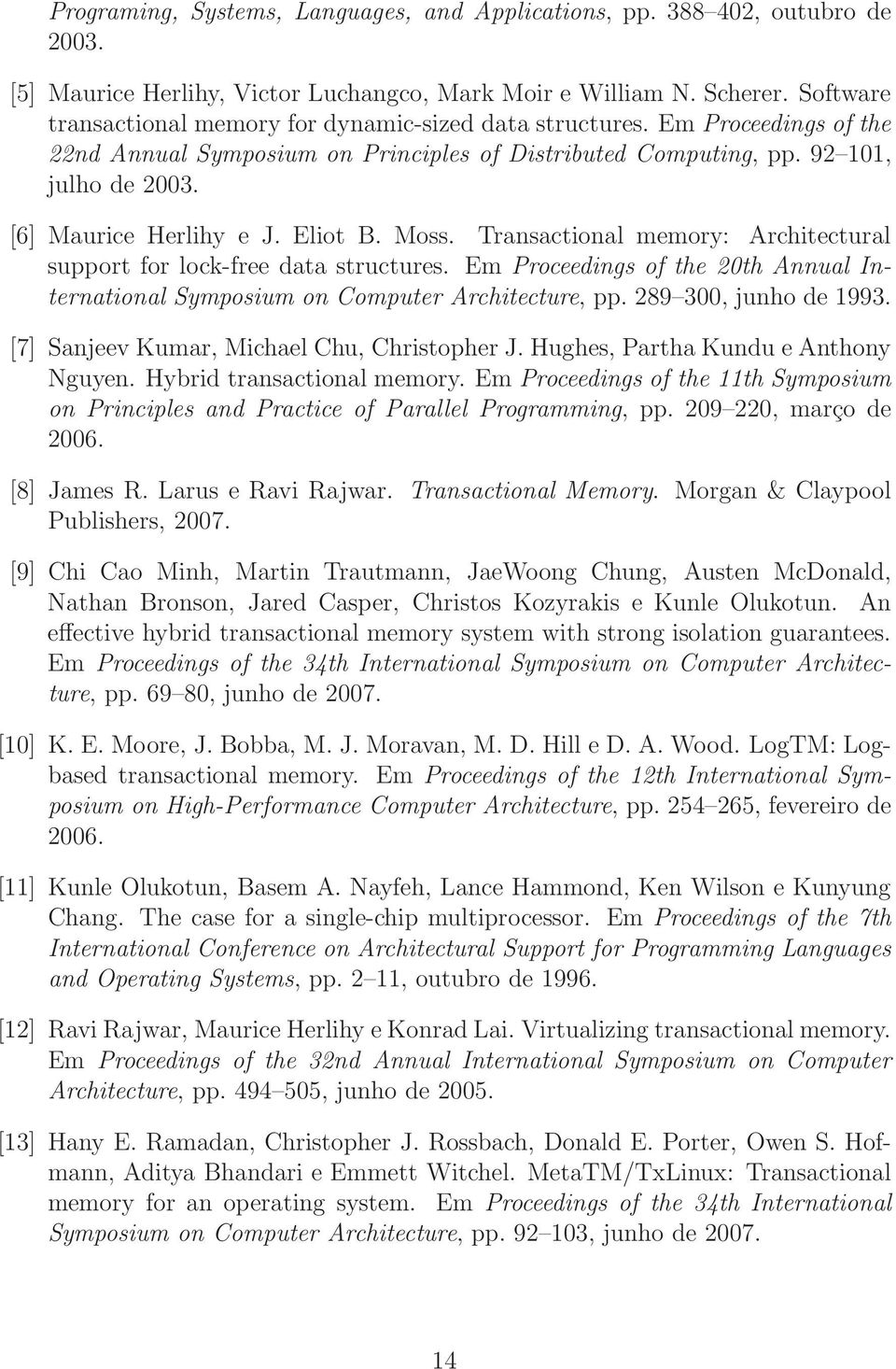Eliot B. Moss. Transactional memory: Architectural support for lock-free data structures. Em Proceedings of the 20th Annual International Symposium on Computer Architecture, pp.