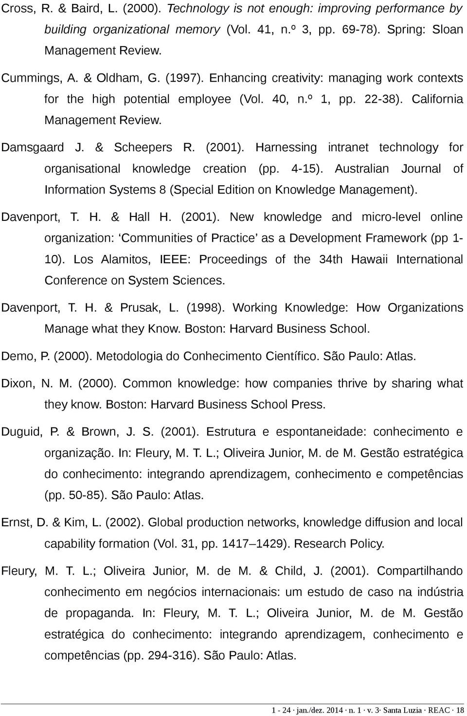 Harnessing intranet technology for organisational knowledge creation (pp. 4-15). Australian Journal of Information Systems 8 (Special Edition on Knowledge Management). Davenport, T. H. & Hall H.