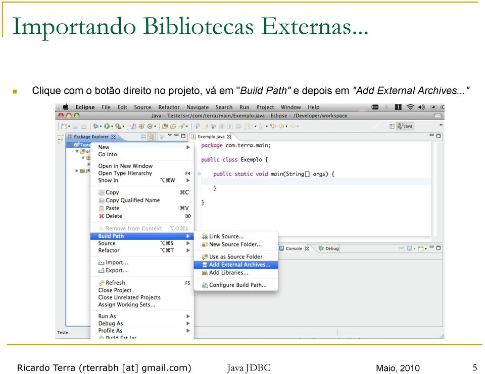 """Build Path"" e depois em ""Add External Archives."
