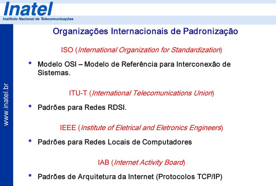 ITU T (International Telecomunications Union) Padrões para Redes RDSI.