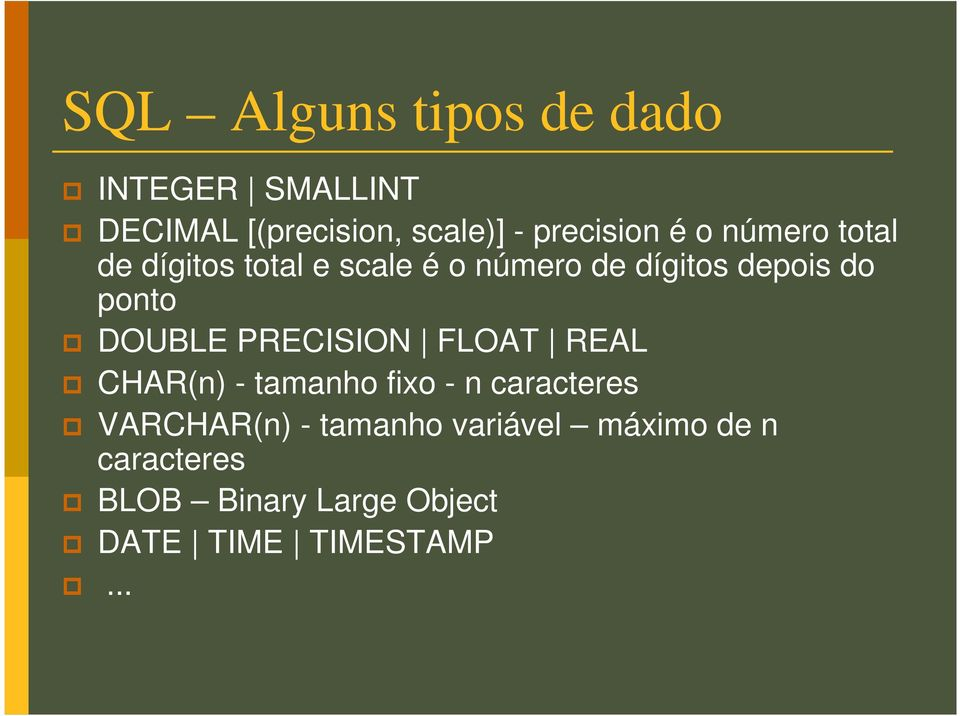 DOUBLE PRECISION FLOAT REAL CHAR(n) - tamanho fixo - n caracteres VARCHAR(n) -