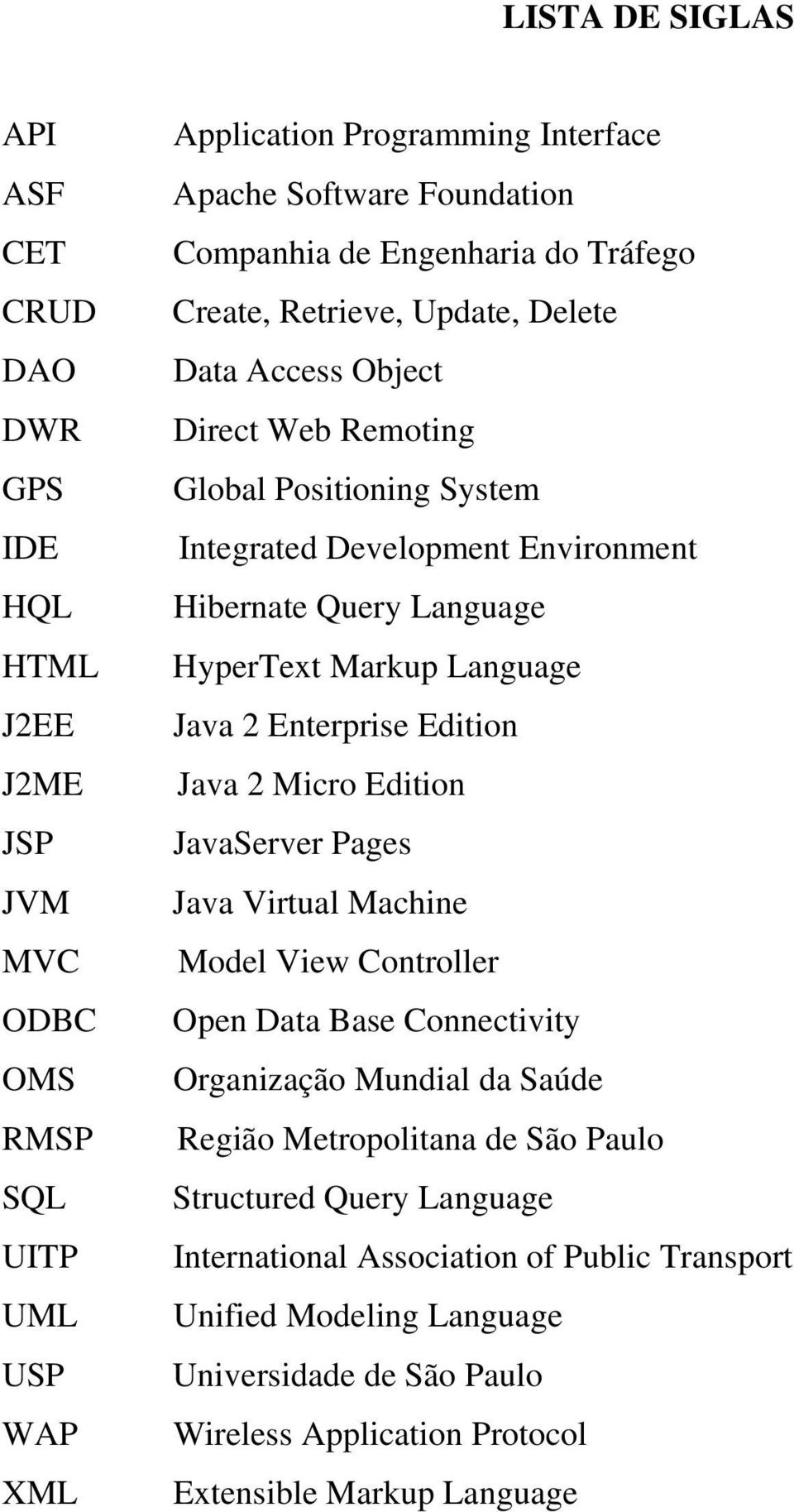 Markup Language Java 2 Enterprise Edition Java 2 Micro Edition JavaServer Pages Java Virtual Machine Model View Controller Open Data Base Connectivity Organização Mundial da Saúde Região