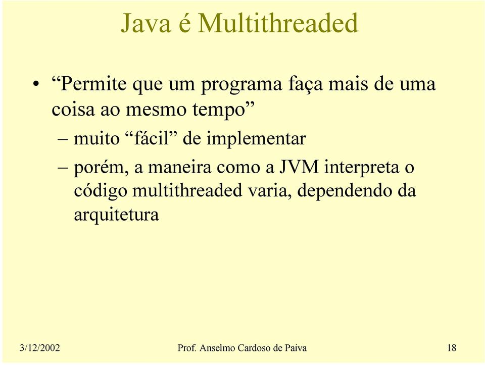 maneira como a JVM interpreta o código multithreaded varia,