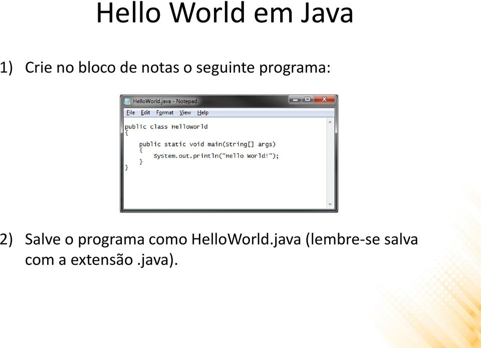 Salve o programa como HelloWorld.