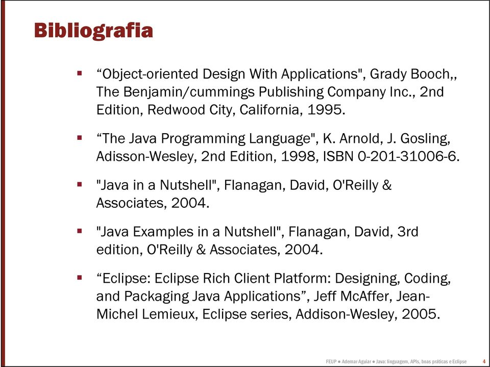 """Java in a Nutshell"", Flanagan, David, O'Reilly & Associates, 2004. ""Java Examples in a Nutshell"", Flanagan, David, 3rd edition, O'Reilly & Associates, 2004."