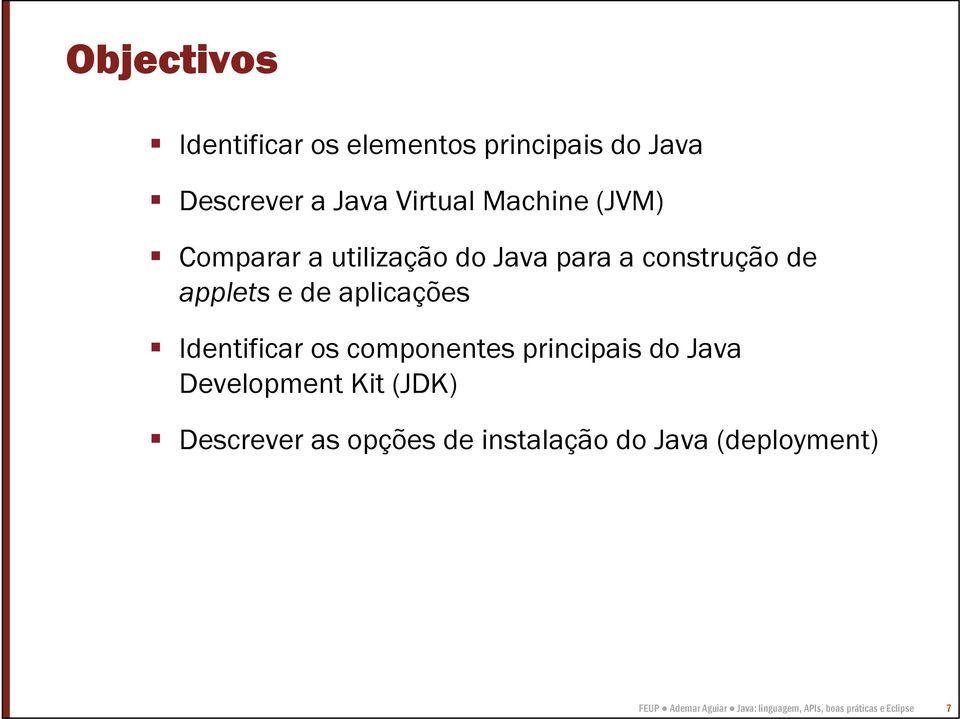 Identificar os componentes principais do Java Development Kit (JDK) Descrever as opções