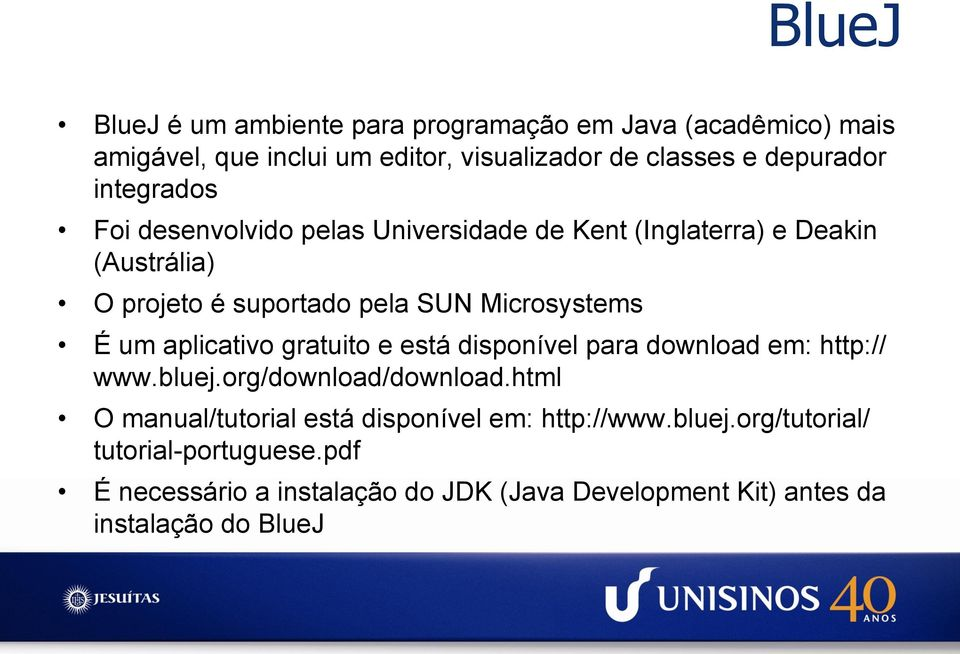 aplicativo gratuito e está disponível para download em: http:// www.bluej.org/download/download.