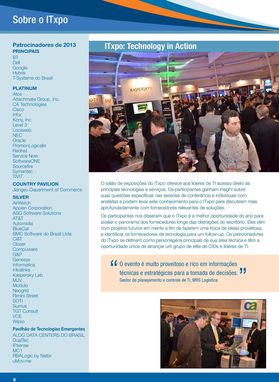 AirWatch Appian Corporation ASG Software Solutions AT&T Automidia BlueCat BMC Software do Brasil Ltda Ci&T Closer Compuware G&P Genesys Informatica Intralinks Kaspersky Lab MJV Modulo Neogrid Rimini