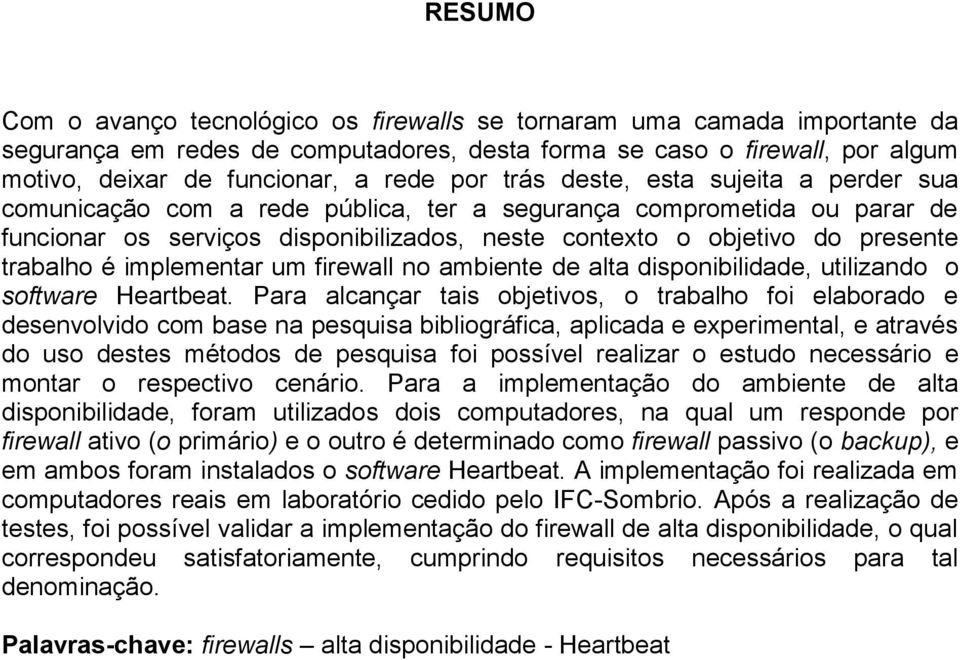 implementar um firewall no ambiente de alta disponibilidade, utilizando o software Heartbeat.