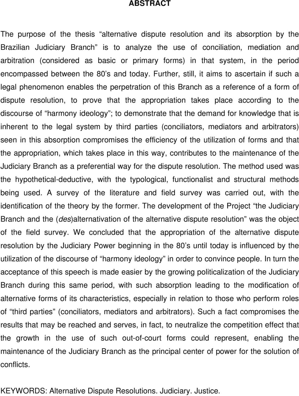 Further, still, it aims to ascertain if such a legal phenomenon enables the perpetration of this Branch as a reference of a form of dispute resolution, to prove that the appropriation takes place