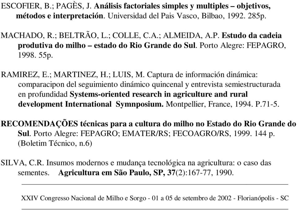Captura de información dinámica: comparacipon del seguimiento dinámico quincenal y entrevista semiestructurada en profundidad Systems-oriented research in agriculture and rural development