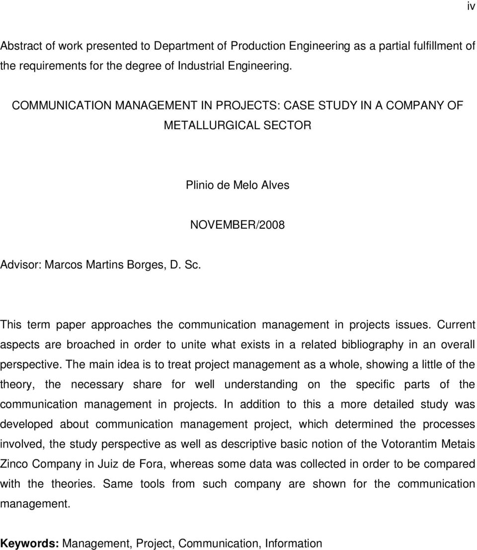 This term paper approaches the communication management in projects issues. Current aspects are broached in order to unite what exists in a related bibliography in an overall perspective.