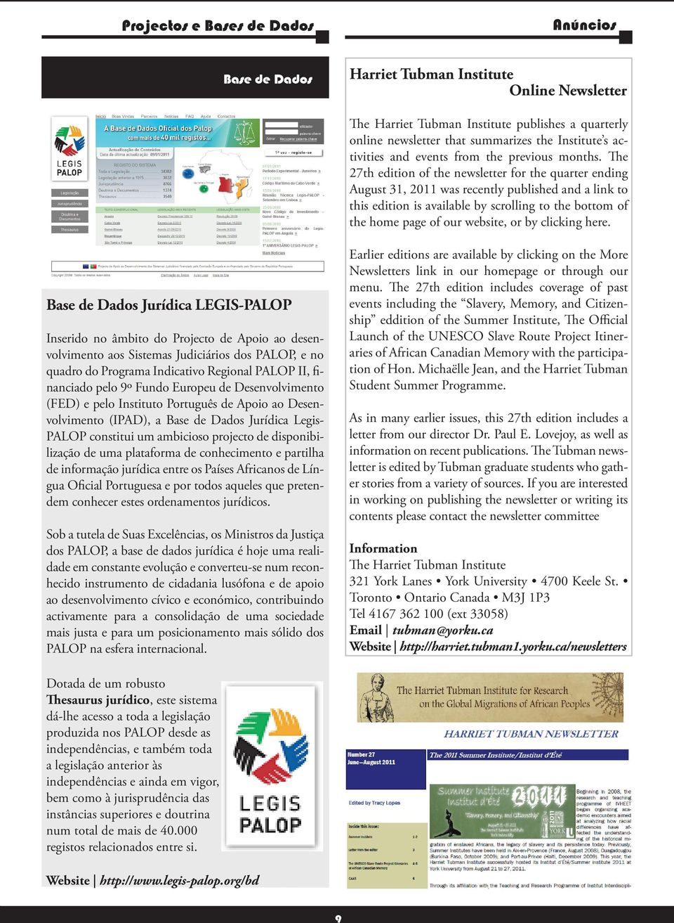 The 27th edition of the newsletter for the quarter ending August 31, 2011 was recently published and a link to this edition is available by scrolling to the bottom of the home page of our website, or