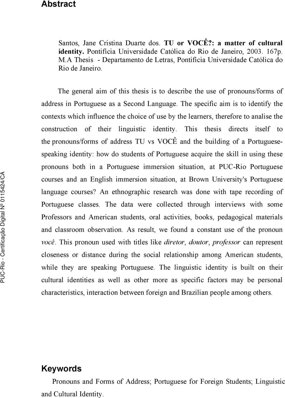The general aim of this thesis is to describe the use of pronouns/forms of address in Portuguese as a Second Language.