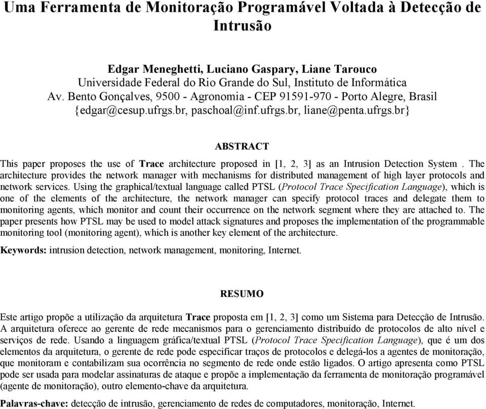 br, paschoal@inf.ufrgs.br, liane@penta.ufrgs.br} ABSTRACT This paper proposes the use of Trace architecture proposed in [1, 2, 3] as an Intrusion Detection System.