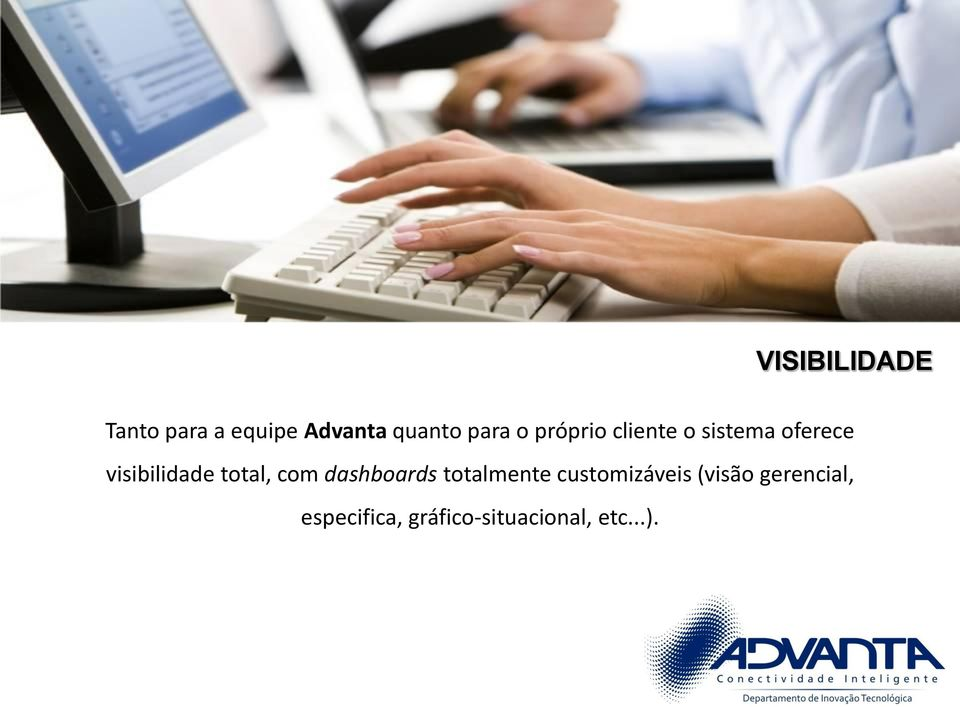 visibilidade total, com dashboards totalmente