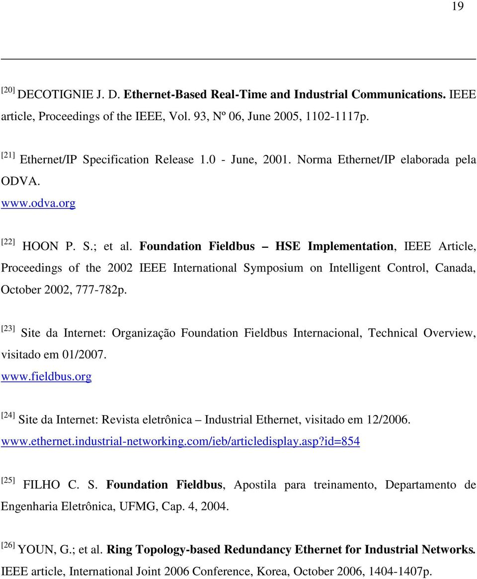 Foundation Fieldbus HSE Implementation, IEEE Article, Proceedings of the 2002 IEEE International Symposium on Intelligent Control, Canada, October 2002, 777-782p.