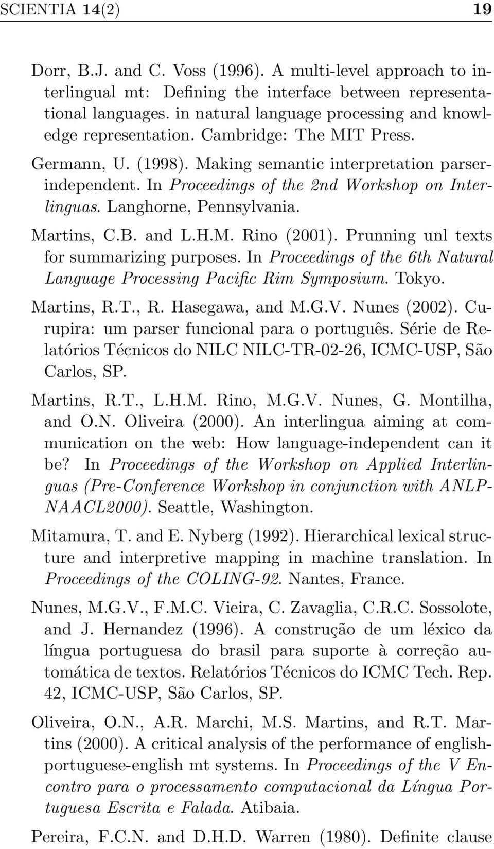 In Proceedings of the 2nd Workshop on Interlinguas. Langhorne, Pennsylvania. Martins, C.B. and L.H.M. Rino (2001). Prunning unl texts for summarizing purposes.