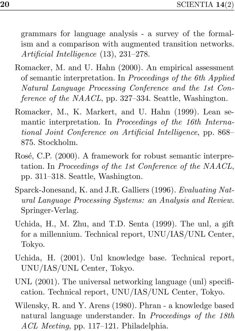 Seattle, Washington. Romacker, M., K. Markert, and U. Hahn (1999). Lean semantic interpretation. In Proceedings of the 16th International Joint Conference on Artificial Intelligence, pp. 868 875.