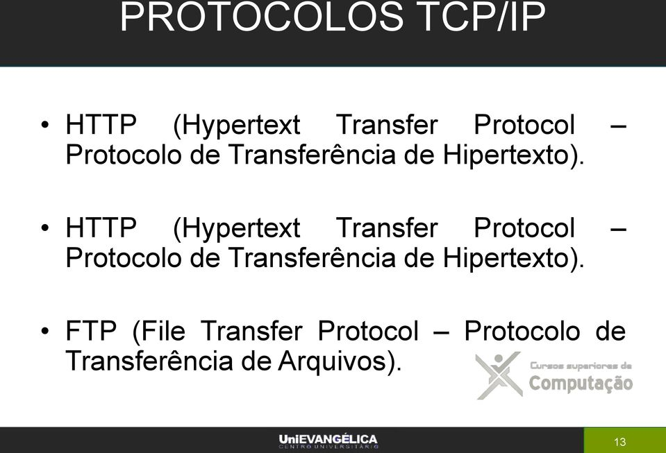 HTTP (Hypertext Transfer Protocol  FTP (File Transfer