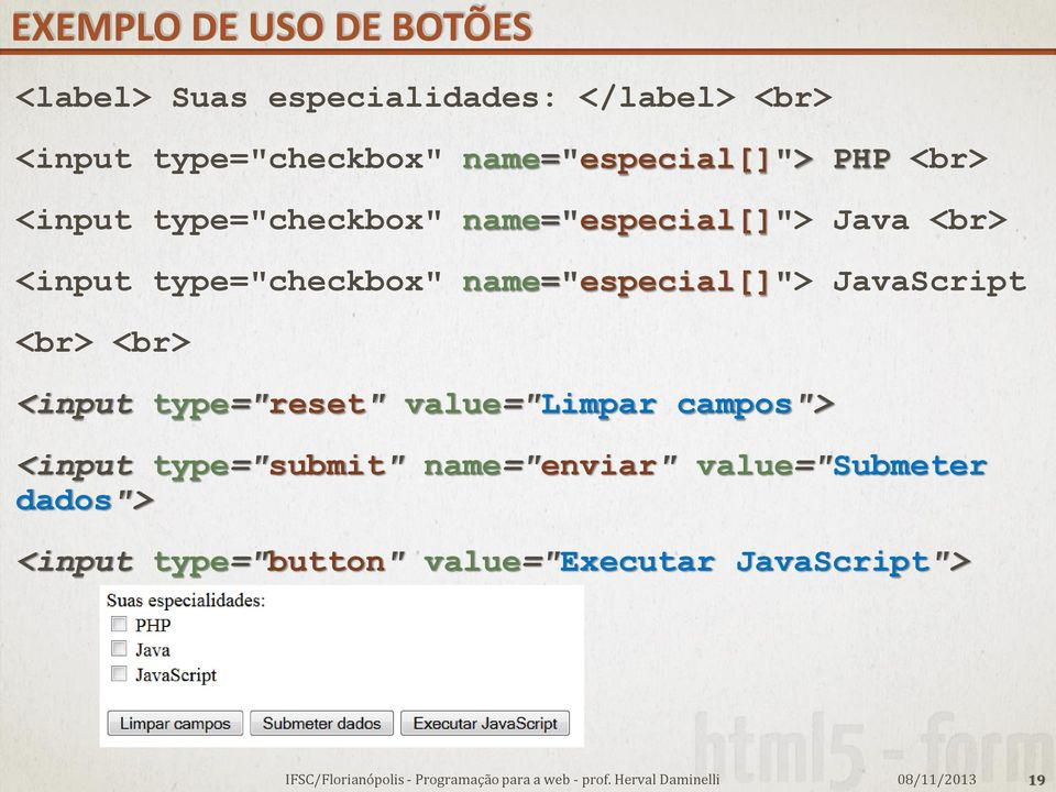 "type=""checkbox"" name=""especial[]""> JavaScript <br> <br> <input type=""reset"" value=""limpar"