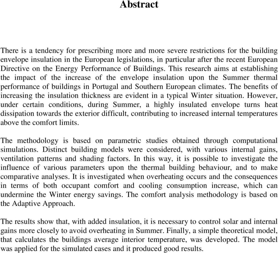 This research aims at establishing the impact of the increase of the envelope insulation upon the Summer thermal performance of buildings in Portugal and Southern European climates.