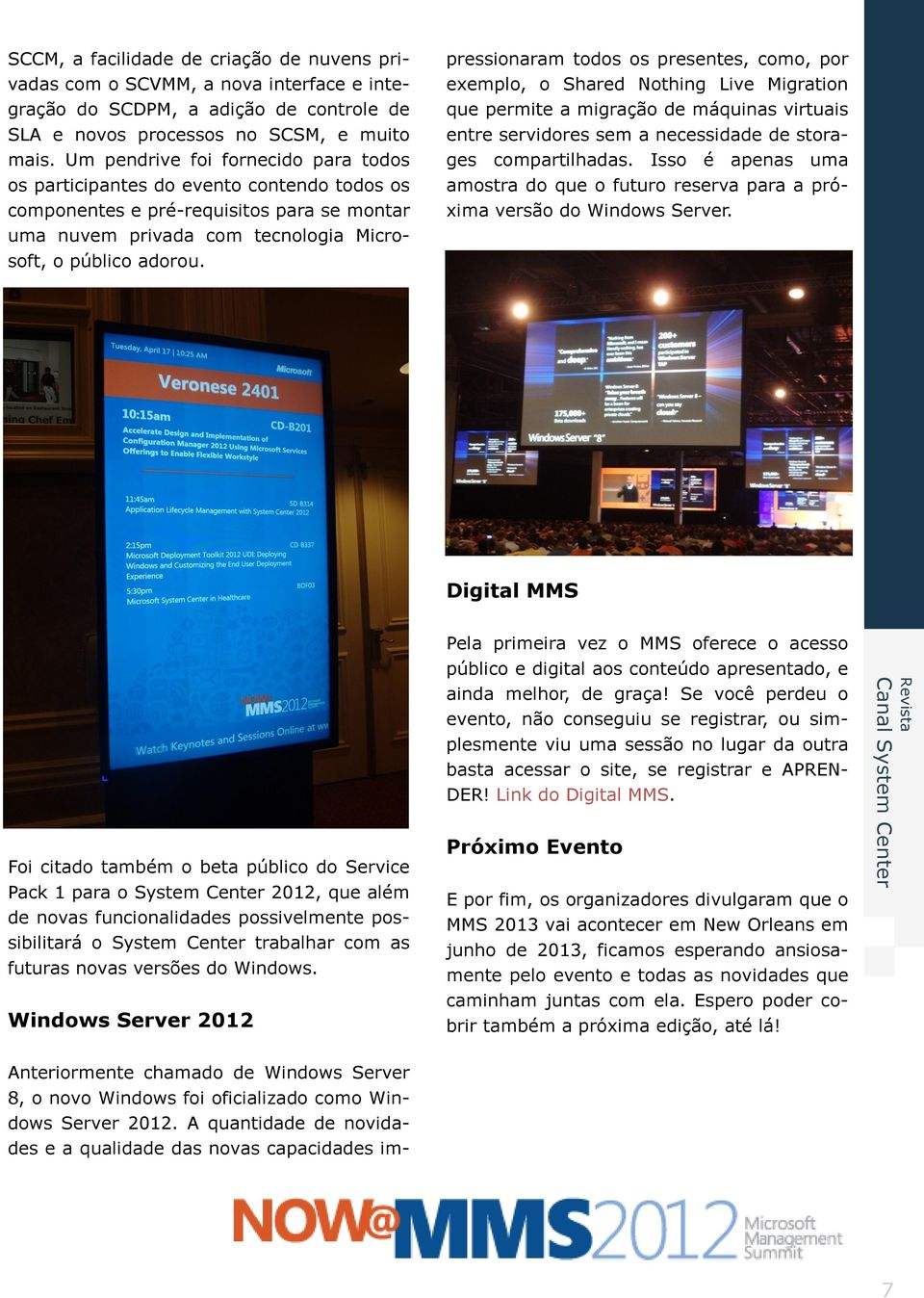 Anteriormente chamado de Windows Server 8, o novo Windows foi oficializado como Windows Server 2012.
