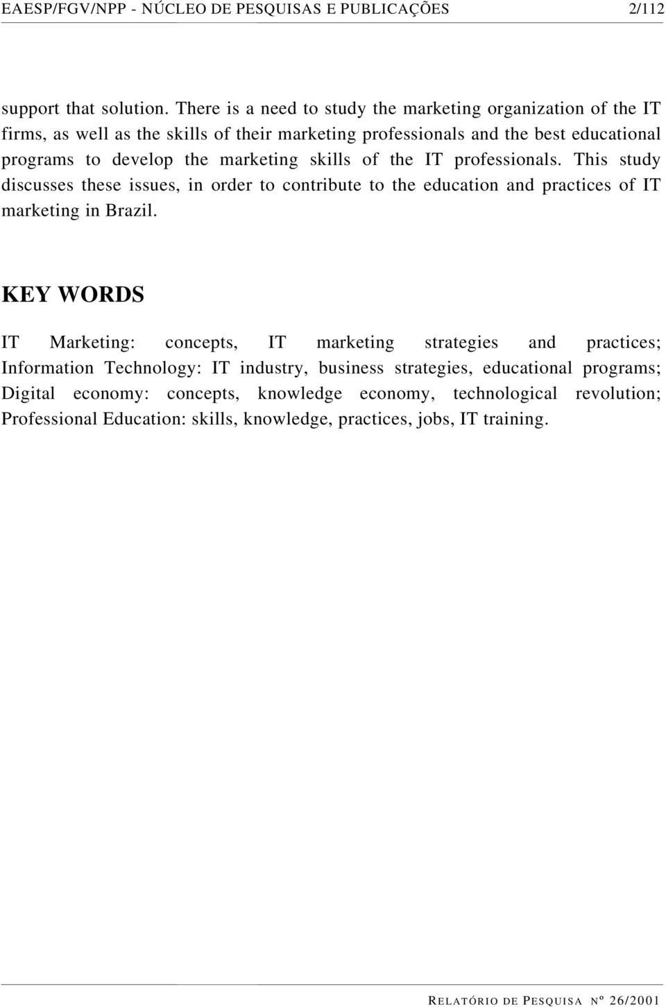 marketing skills of the IT professionals. This study discusses these issues, in order to contribute to the education and practices of IT marketing in Brazil.