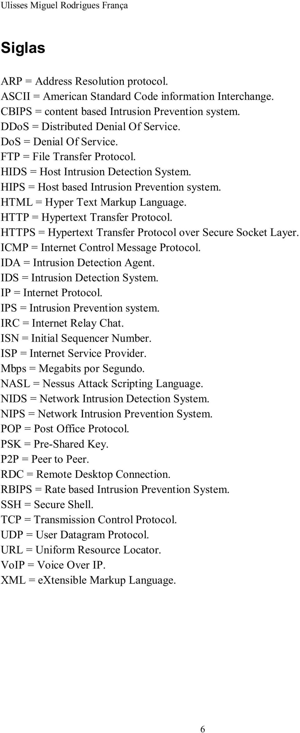 HTML = Hyper Text Markup Language. HTTP = Hypertext Transfer Protocol. HTTPS = Hypertext Transfer Protocol over Secure Socket Layer. ICMP = Internet Control Message Protocol.