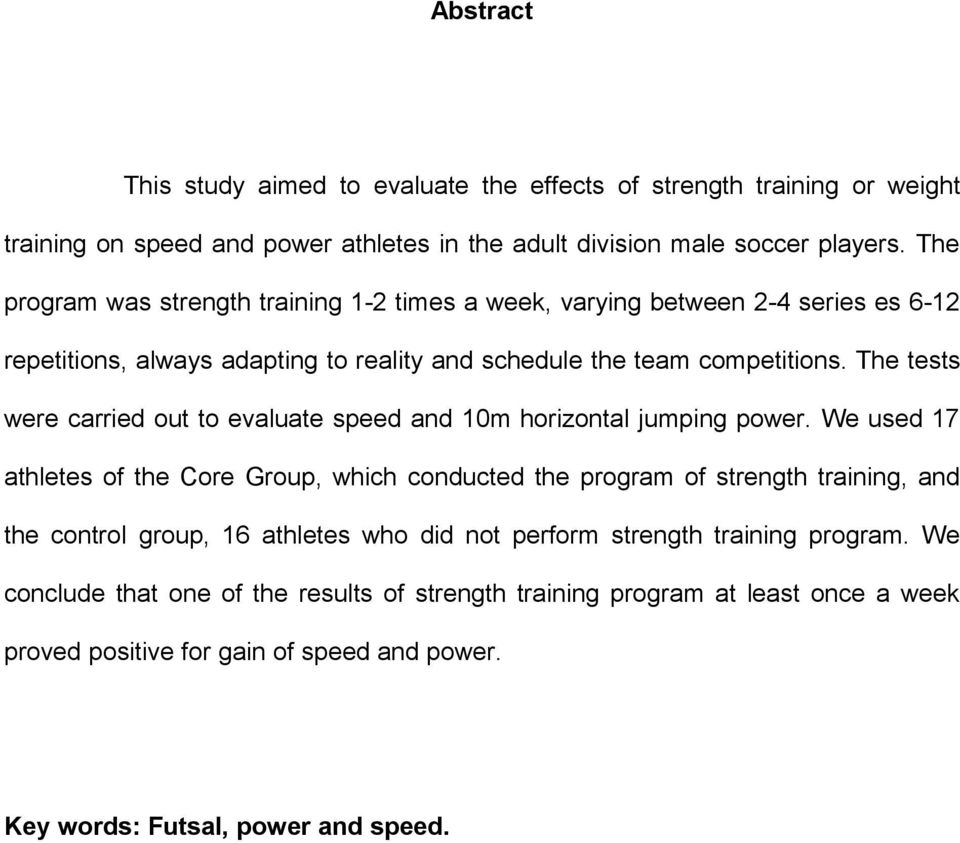 The tests were carried out to evaluate speed and 10m horizontal jumping power.