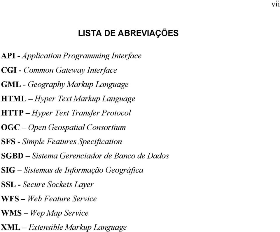 Geospatial Consortium SFS - Simple Features Specification SGBD Sistema Gerenciador de Banco de Dados SIG