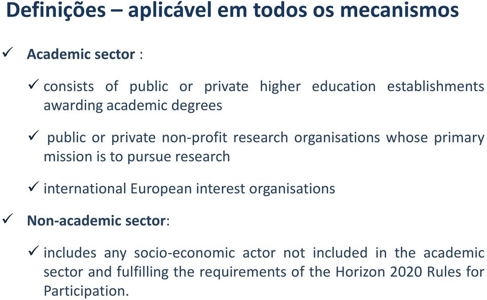 is to pursue research international European interest organisations Non-academic sector: includes any