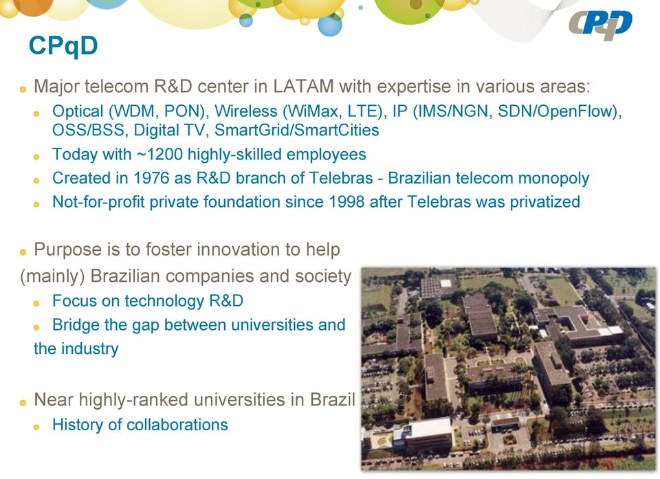 Today with ~1200 highly-skilled employees! Created in 1976 as R&D branch of Telebras - Brazilian telecom monopoly!