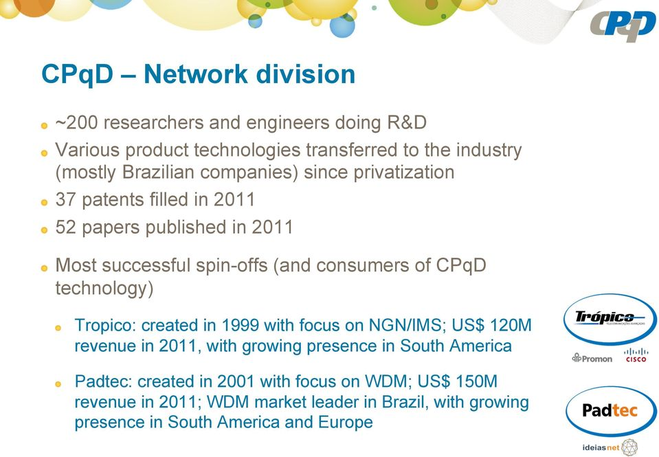 52 papers published in 2011! Most successful spin-offs (and consumers of CPqD technology)!