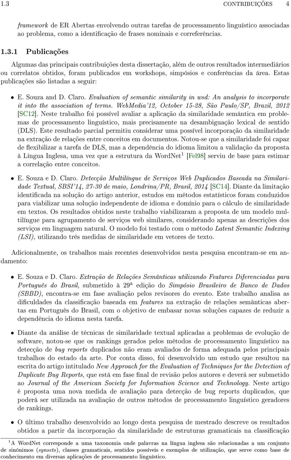 Estas publicações são listadas a seguir: E. Souza and D. Claro. Evaluation of semantic similarity in wsd: An analysis to incorporate it into the association of terms.