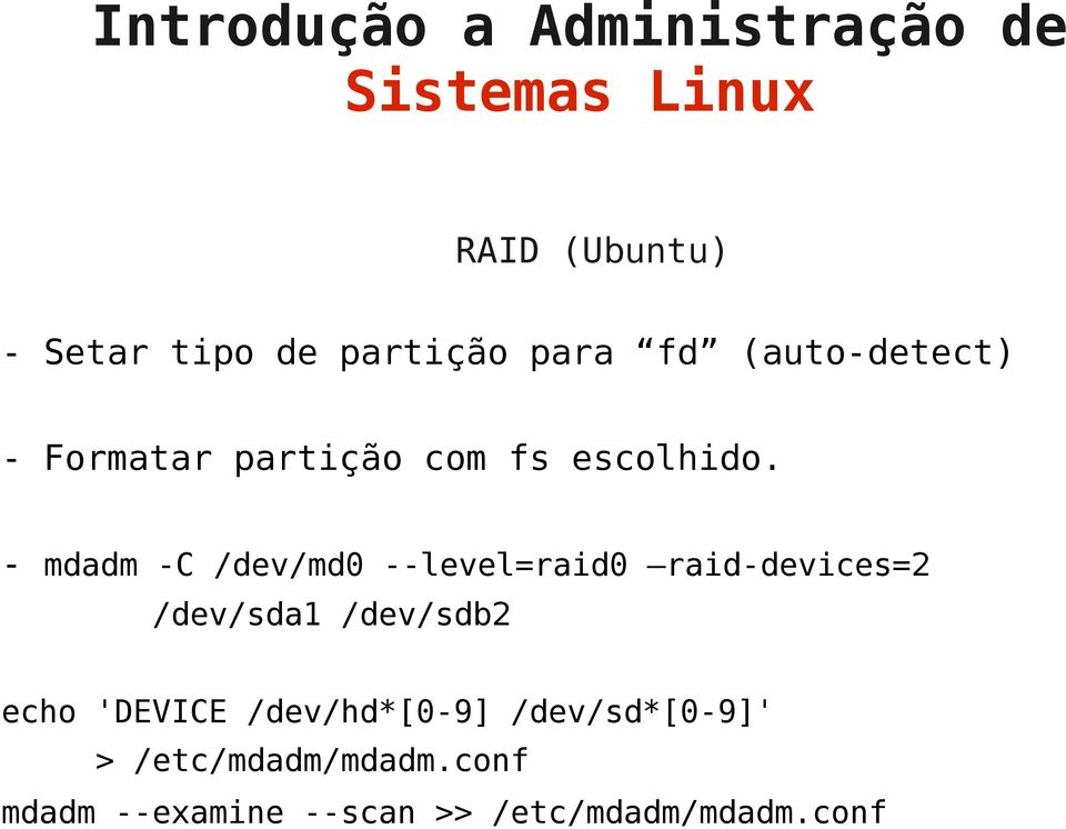 - mdadm -C /dev/md0 --level=raid0 raid-devices=2 /dev/sda1 /dev/sdb2
